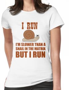 I RUN  I'M SLOWER THAN A SNAIL Womens Fitted T-Shirt
