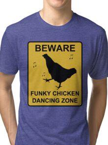 BEWARE - Funky Chicken Dancing Tri-blend T-Shirt