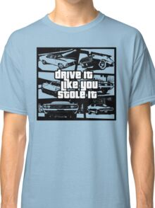 Drive It Like You Stole It Classic T-Shirt