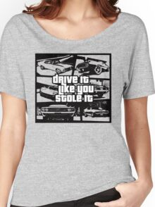 Drive It Like You Stole It Women's Relaxed Fit T-Shirt