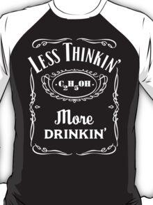 Less Thinkin' More Drinkin' T-Shirt
