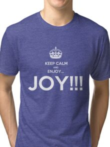 KEEP CALM AND ENJOY JOY  Tri-blend T-Shirt