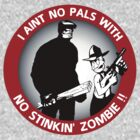 I aint no pals with no stinkin' zombie !! by Dedko