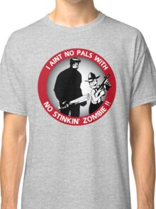 I aint no pals with no stinkin' zombie !! Classic T-Shirt
