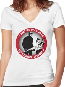 I aint no pals with no stinkin' zombie !! Women's Fitted V-Neck T-Shirt