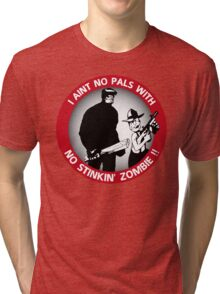 I aint no pals with no stinkin' zombie !! Tri-blend T-Shirt