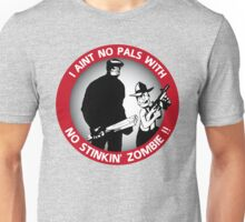 I aint no pals with no stinkin' zombie !! Unisex T-Shirt
