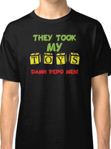 They Took My Toys Classic T-Shirt