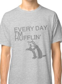 Every Day I'm Hufflin' Classic T-Shirt