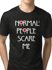 Normal People Scare Me v.2 Tri-blend T-Shirt
