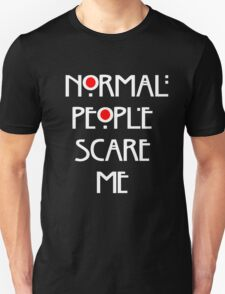 Normal People Scare Me v.2 Unisex T-Shirt