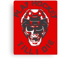 Play Hockey Till I Die Canvas Print