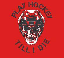 Play Hockey Till I Die Unisex T-Shirt