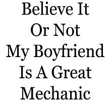 Believe It Or Not My Boyfriend Is A Great Mechanic by supernova23