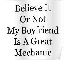 Believe It Or Not My Boyfriend Is A Great Mechanic Poster