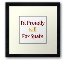 I'd Proudly Kill For Spain Framed Print