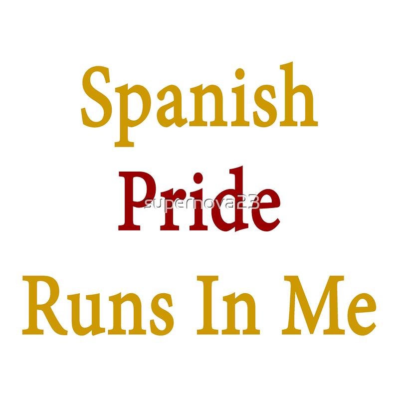 Spanish Pride Runs In Me by supernova23