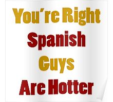 You're Right Spanish Guys Are Hotter Poster