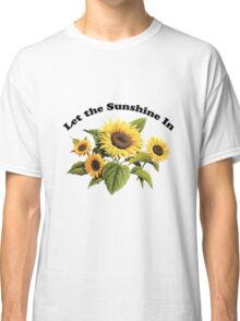 Let the Sunshine In  Classic T-Shirt