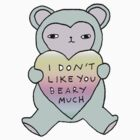 i don't like you beary much by yippywhippy