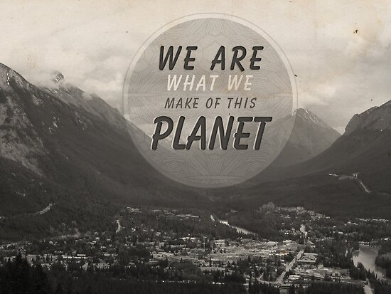 Typography:We Are What We Make Of This Planet by ea-photos