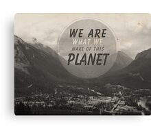 We Are What We Make Of This Planet Canvas Print