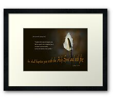 With the Spirit and with fire ~ Luke 3:16 Framed Print