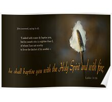 With the Spirit and with fire ~ Luke 3:16 Poster