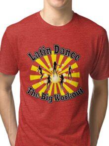 Latin Dance - The Big Workout T-shirt Tri-blend T-Shirt
