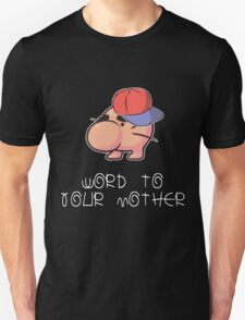 Word to your Mother Unisex T-Shirt