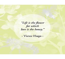 Life is A Flower Photographic Print