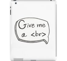 Give Me A <br> iPad Case/Skin