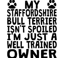 Well Trained Staffordshire Bull Terrier Owner by GiftIdea