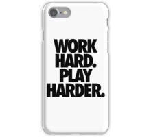 WORK HARD. PLAY HARDER. iPhone Case/Skin