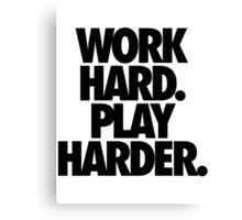 WORK HARD. PLAY HARDER. Canvas Print