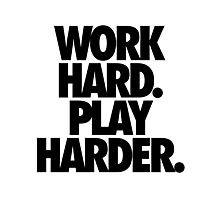 WORK HARD. PLAY HARDER. Photographic Print
