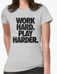 WORK HARD. PLAY HARDER. Womens Fitted T-Shirt
