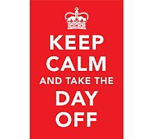 Keep Calm and Take the Day Off [Dark] Photographic Print