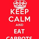 Keep Calm and Eat Carrots by kelsee13