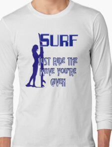 Surfing - Just Ride the Wave You're Given T-Shirt