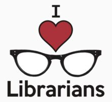 I Love Librarians by PopCultFanatics