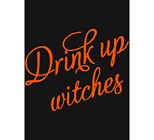 Drink up witches Photographic Print