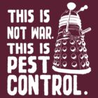 This is not war, This is pest control.  by nimbusnought