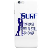 Surf - The Best Wave is Still to Come iPhone Case/Skin