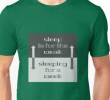 Sleep is for the weak to sleeping for a week Unisex T-Shirt