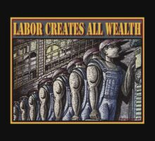 LABOR CREATES ALL WEALTH by Larry Butterworth