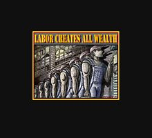 LABOR CREATES ALL WEALTH Unisex T-Shirt