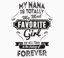 My Nana Is Totally My Most Favorite Girl Of All Time In The History Of Forever by tshiart
