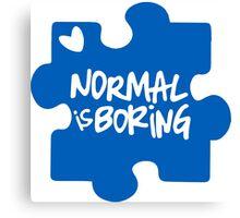 Normal Is Boring, Autism Awareness Canvas Print