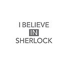 I Believe In Sherlock White by Mark Walker
